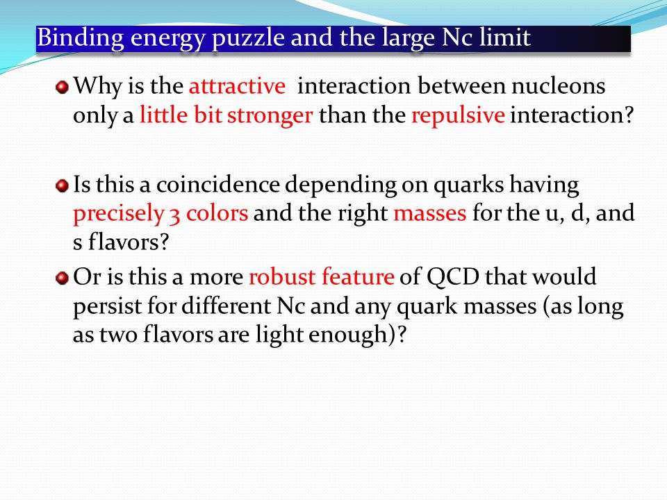 Binding energy puzzle and the large Nc limit Why is the attractive interaction between nucleons only a little bit stronger than the repulsive interaction.