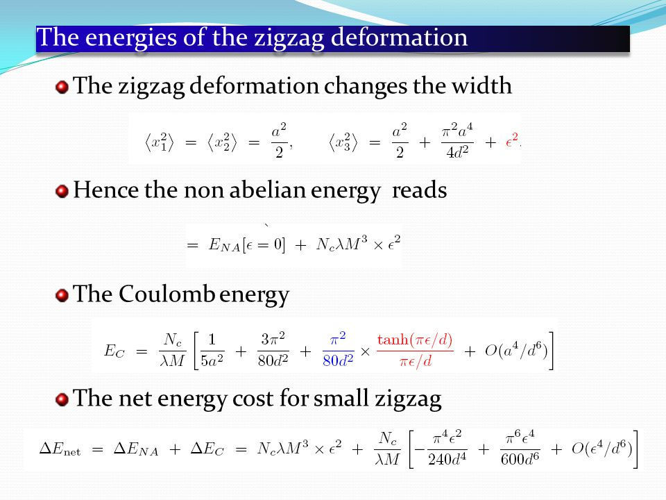 The energies of the zigzag deformation The zigzag deformation changes the width Hence the non abelian energy reads The Coulomb energy The net energy cost for small zigzag