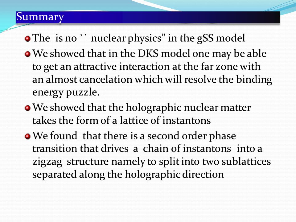 Summary The is no `` nuclear physics in the gSS model We showed that in the DKS model one may be able to get an attractive interaction at the far zone with an almost cancelation which will resolve the binding energy puzzle.