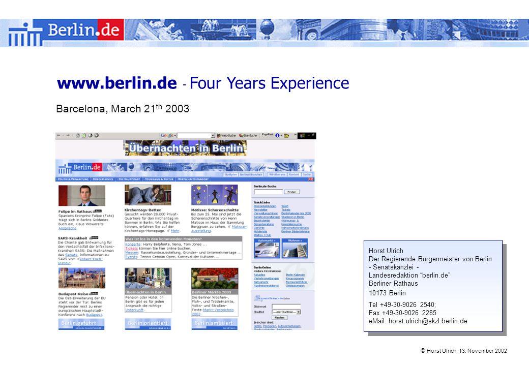 © Horst Ulrich, 13. November 2002 www.berlin.de - Four Years Experience Horst Ulrich Der Regierende Bürgermeister von Berlin - Senatskanzlei - Landesr