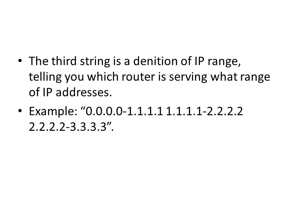 The third string is a denition of IP range, telling you which router is serving what range of IP addresses.