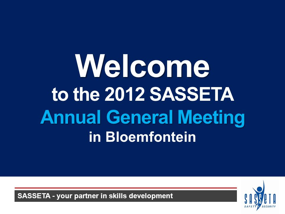 to the 2012 SASSETA Annual General Meeting in BloemfonteinWelcome SASSETA - your partner in skills development