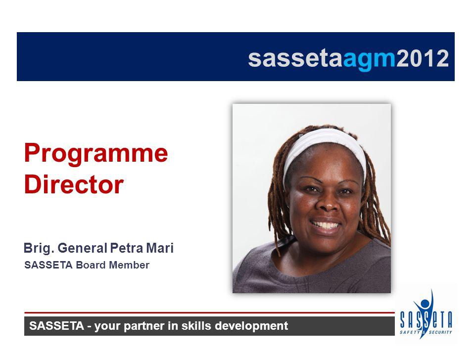 sassetaagm 2012 Brig. General Petra Mari SASSETA Board Member Programme Director SASSETA - your partner in skills development