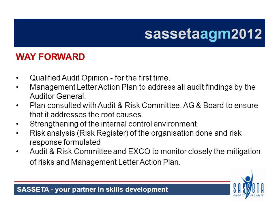 SASSETA - your partner in skills development sassetaagm 2012 WAY FORWARD Qualified Audit Opinion - for the first time.
