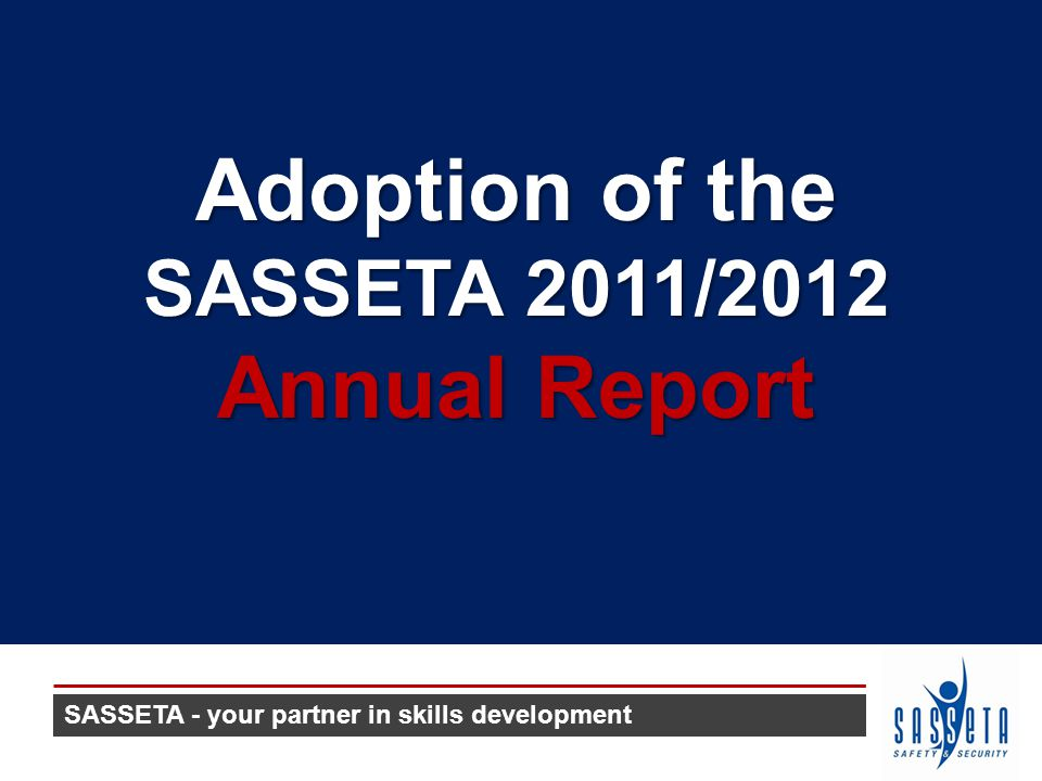 SASSETA - your partner in skills development Adoption of the SASSETA 2011/2012 Annual Report