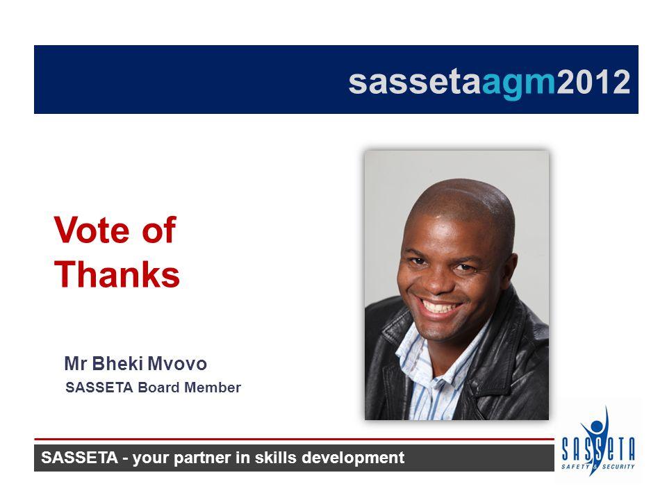 Mr Bheki Mvovo SASSETA Board Member Vote of Thanks SASSETA - your partner in skills development sassetaagm 2012