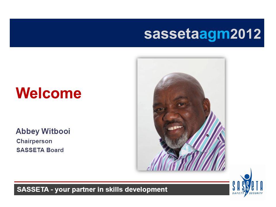 sassetaagm 2012 Abbey Witbooi Chairperson SASSETA Board Welcome SASSETA - your partner in skills development
