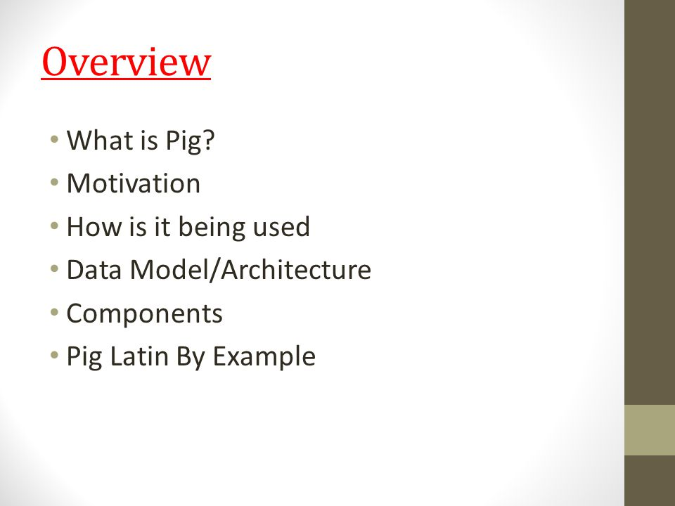 Components : Pig resides on user machine No need to install extra cluster Job submitted to cluster & executed on cluster
