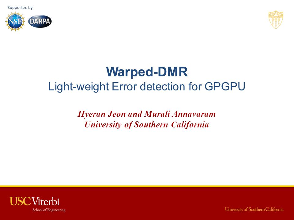 Warped-DMR Light-weight Error detection for GPGPU Hyeran Jeon and Murali Annavaram University of Southern California Supported by