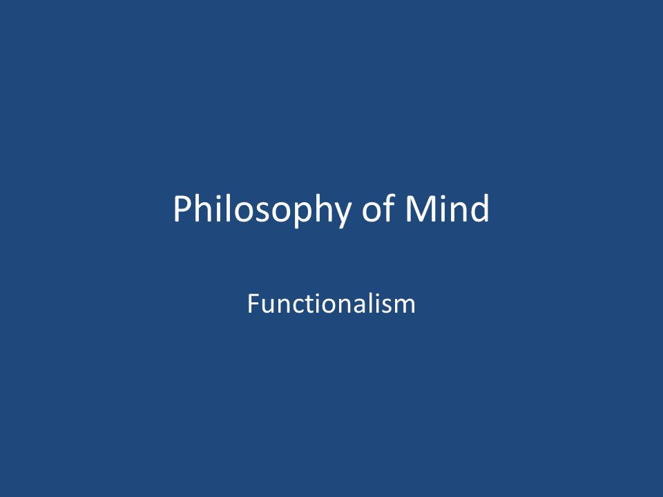 Defining Functionalism Functionalism is the theory that mental states and events are individuated by their causal roles.