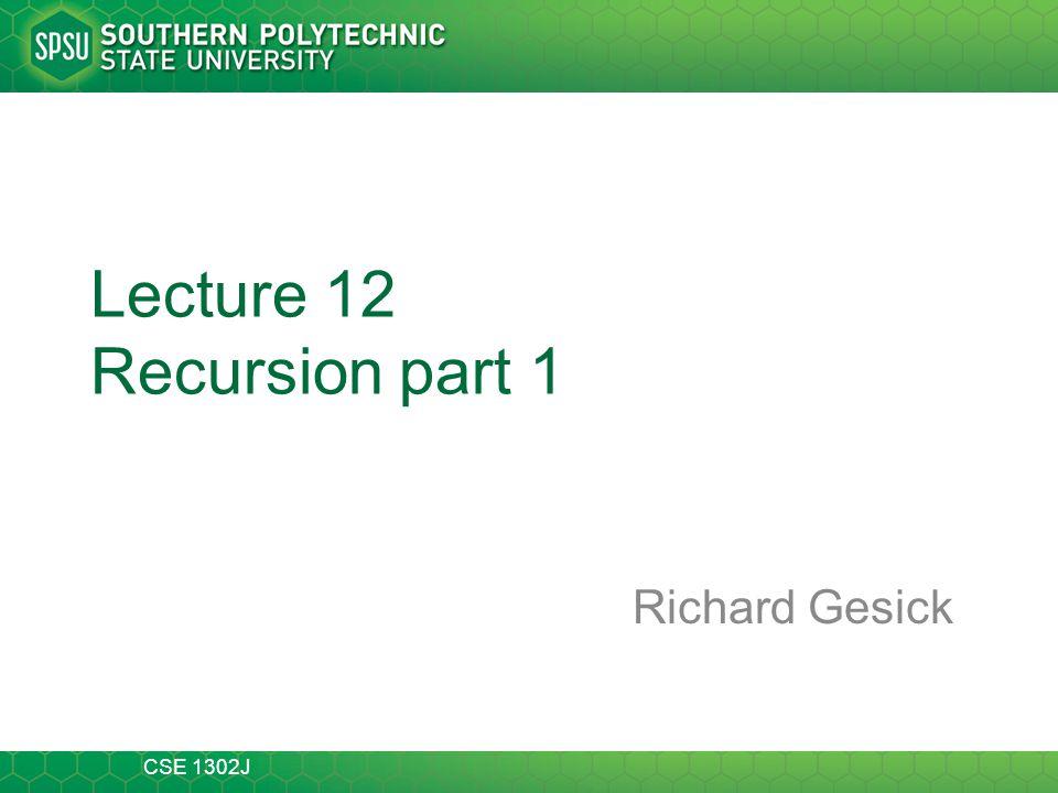CSE 1302 J 2 of 20 Topics Simple Recursion Recursion with a Return Value