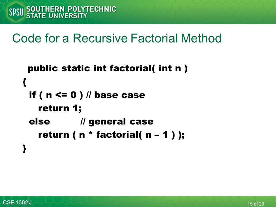 CSE 1302 J 16 of 20 In coding a recursive method, failure to code the base case will result in a run-time error.