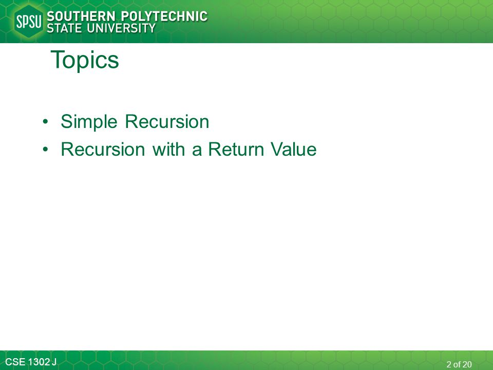CSE 1302 J 3 of 20 Simple Recursion Sometimes large problems can be solved by transforming the large problem into smaller and smaller problems until you reach an easily solved problem.