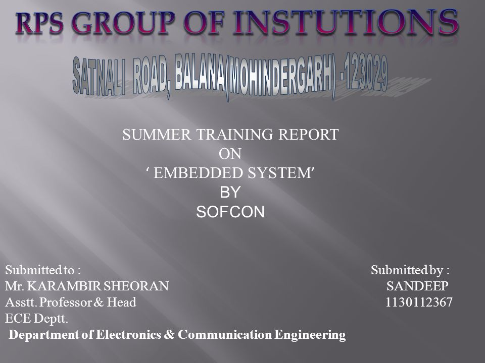 SUMMER TRAINING REPORT ON ' EMBEDDED SYSTEM ' BY SOFCON Submitted to : Submitted by : Mr. KARAMBIR SHEORAN SANDEEP Asstt. Professor & Head 1130112367