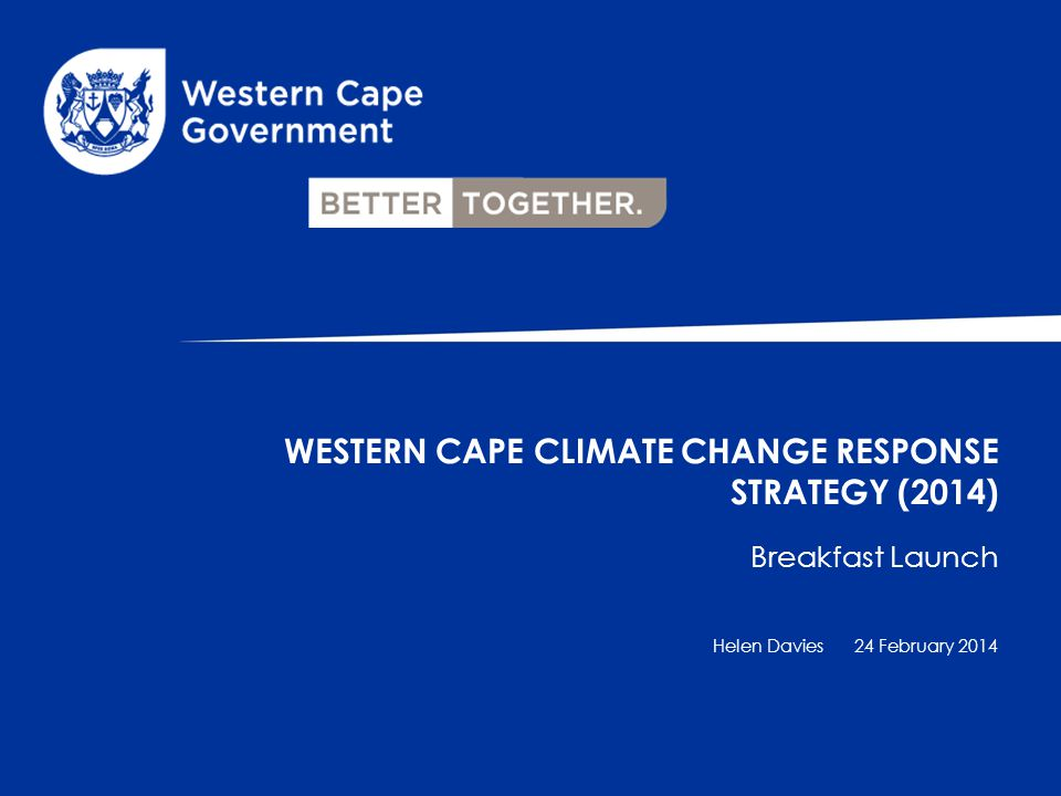 Breakfast Launch Helen Davies WESTERN CAPE CLIMATE CHANGE RESPONSE STRATEGY (2014) 24 February 2014