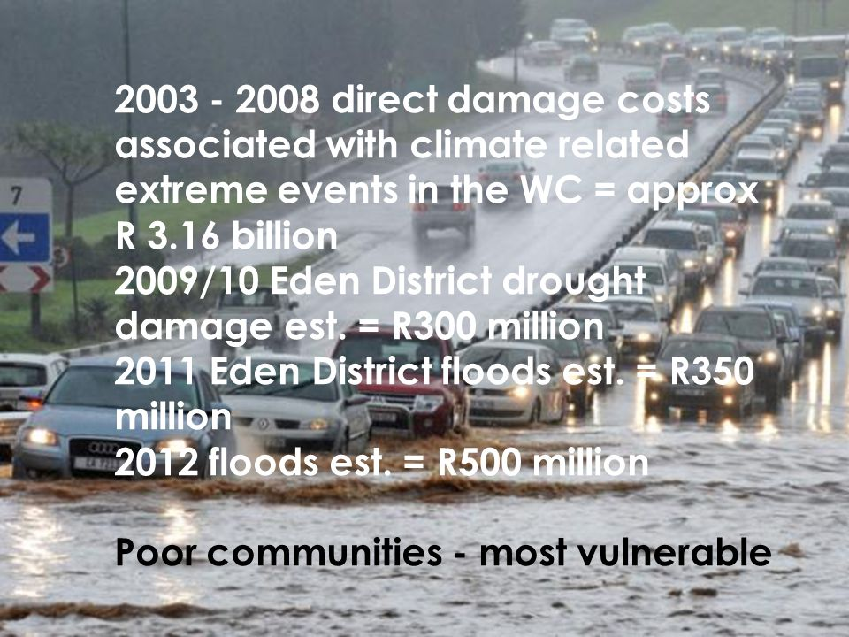 © Western Cape Government 2012 | Overview of the Presentation Go to Insert > Header & Footer > Enter presentation name into footer field 2 2003 - 2008 direct damage costs associated with climate related extreme events in the WC = approx R 3.16 billion 2009/10 Eden District drought damage est.