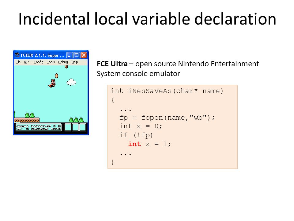 Incidental local variable declaration FCE Ultra – open source Nintendo Entertainment System console emulator int iNesSaveAs(char* name) {...