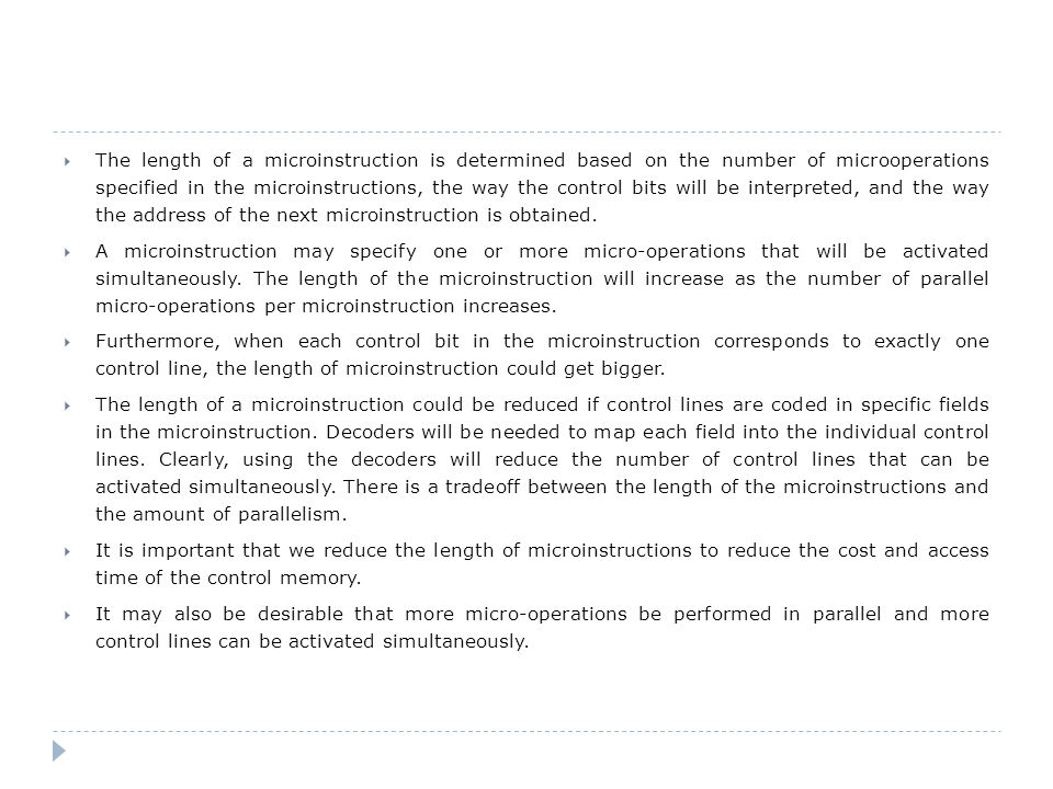  The length of a microinstruction is determined based on the number of microoperations specified in the microinstructions, the way the control bits w