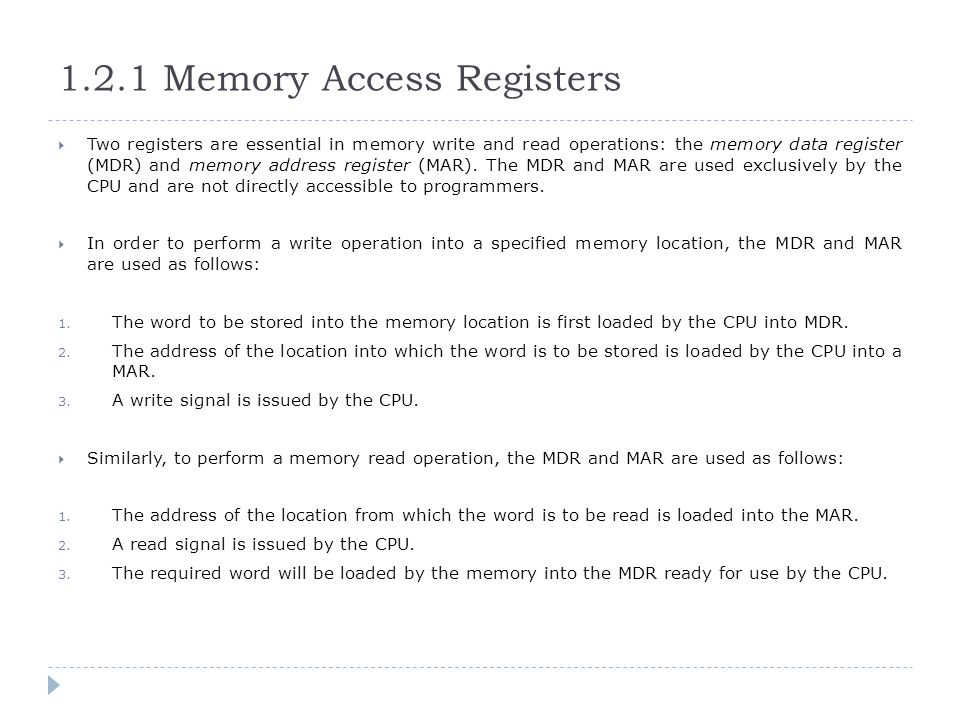 1.2.1 Memory Access Registers  Two registers are essential in memory write and read operations: the memory data register (MDR) and memory address reg