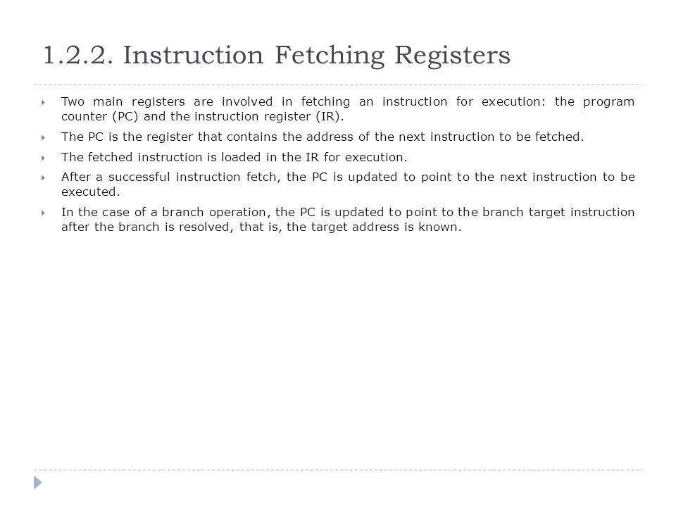 Fetch Instructions  The sequence of events in fetching an instruction can be summarized as follows: 1.