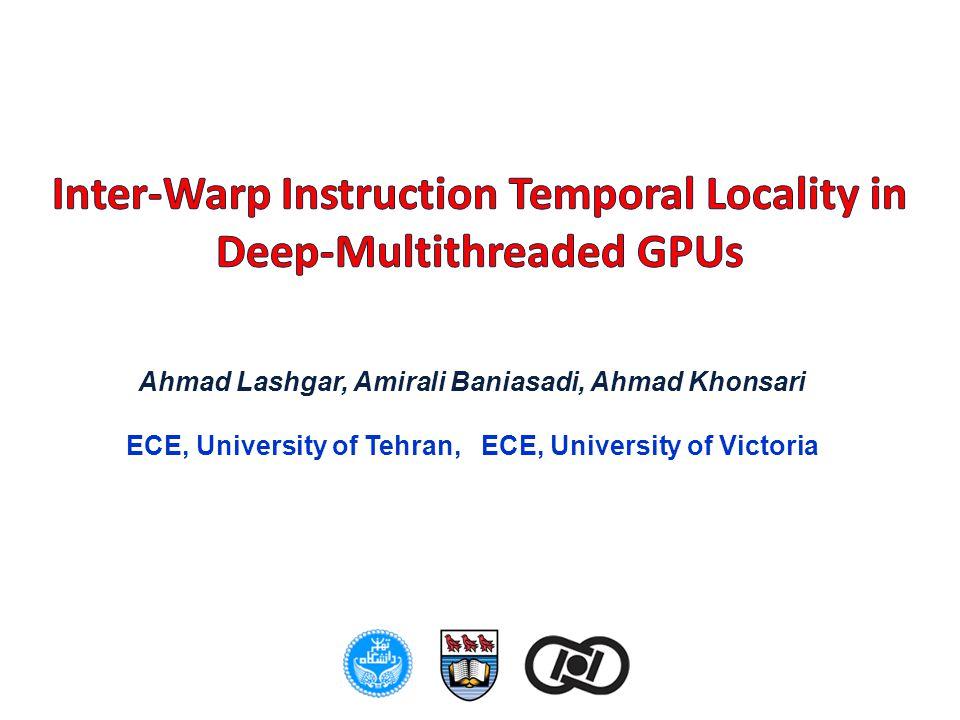 Ahmad Lashgar, Amirali Baniasadi, Ahmad Khonsari ECE, University of Tehran, ECE, University of Victoria
