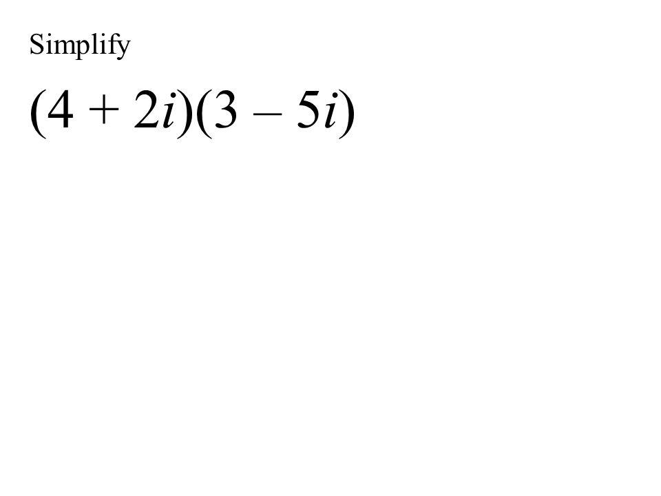 Simplify (4 + 2i)(3 – 5i)