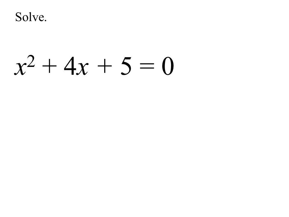 Solve. x 2 + 4x + 5 = 0