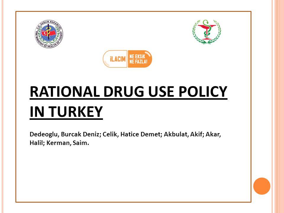 RATIONAL DRUG USE POLICY IN TURKEY Dedeoglu, Burcak Deniz; Celik, Hatice Demet; Akbulat, Akif; Akar, Halil; Kerman, Saim.