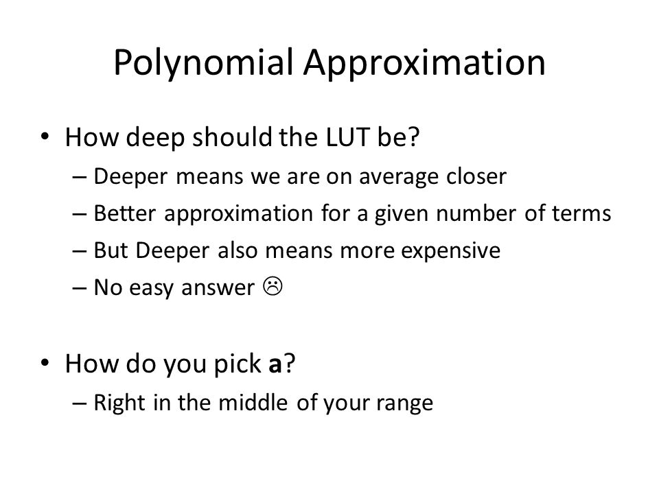 Polynomial Approximation How deep should the LUT be.
