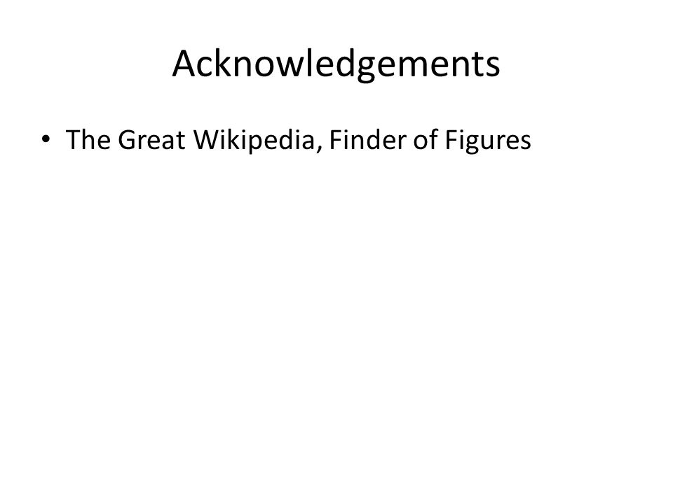 Acknowledgements The Great Wikipedia, Finder of Figures