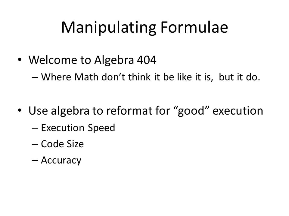 Manipulating Formulae Welcome to Algebra 404 – Where Math don't think it be like it is, but it do.