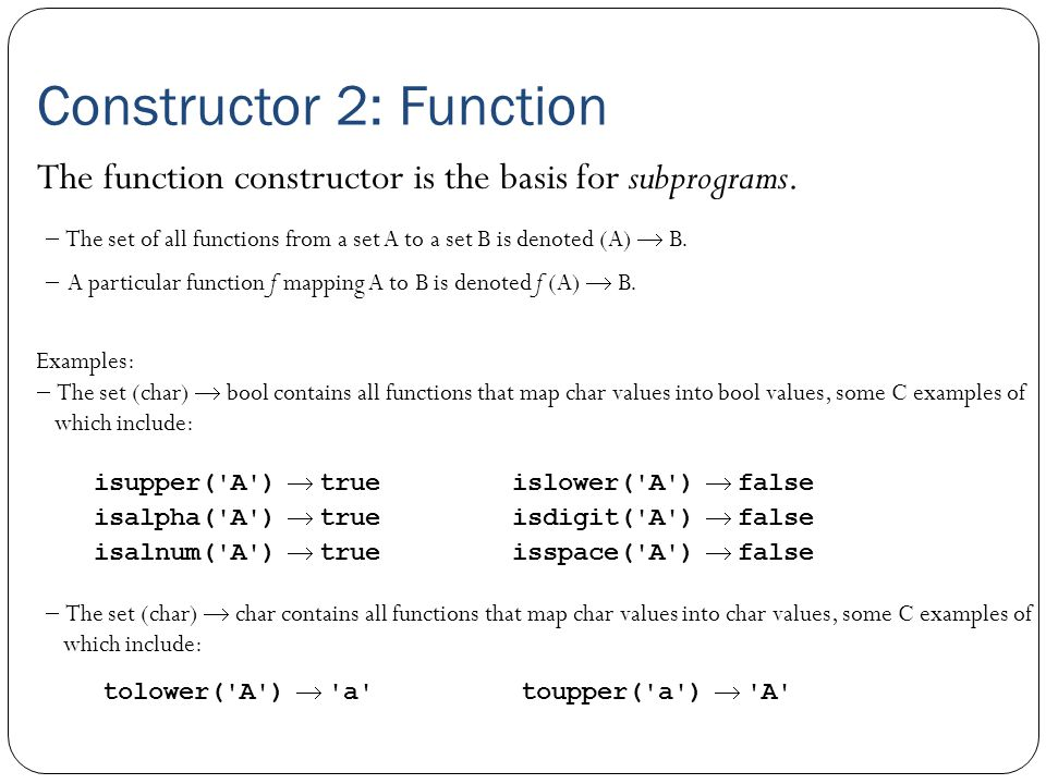 Constructor 2: Function  The set of all functions from a set A to a set B is denoted (A)  B.