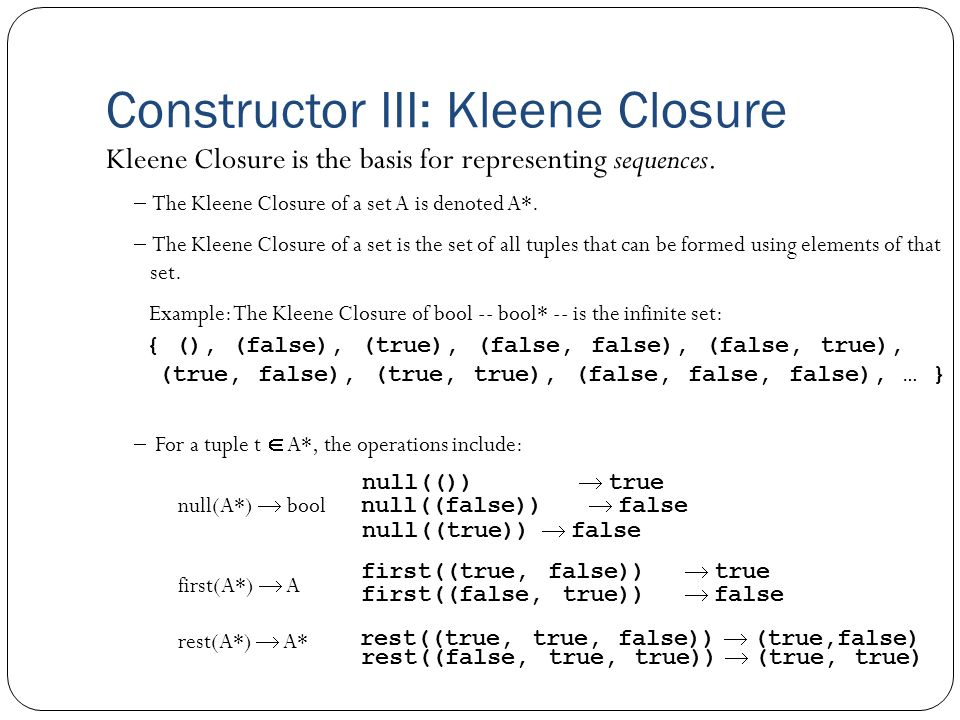 Constructor III: Kleene Closure Kleene Closure is the basis for representing sequences.