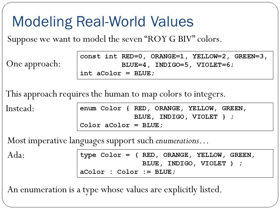 Modeling Real-World Values Suppose we want to model the seven ROY G BIV colors.