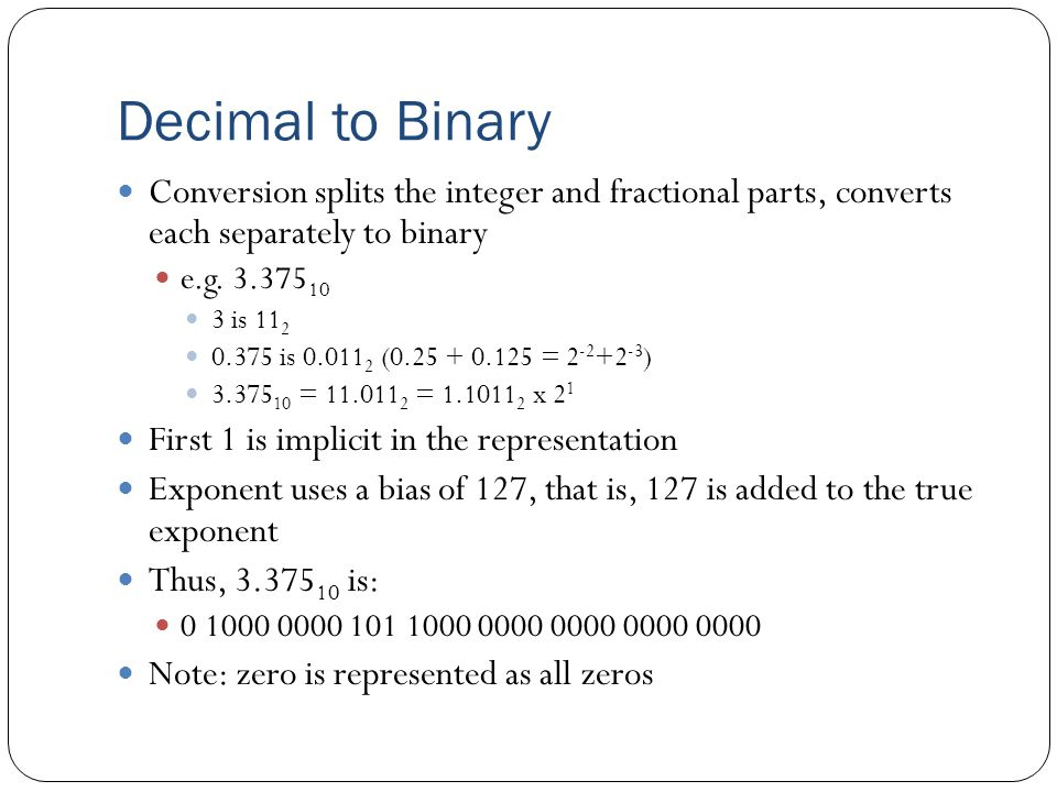 Decimal to Binary Conversion splits the integer and fractional parts, converts each separately to binary e.g.