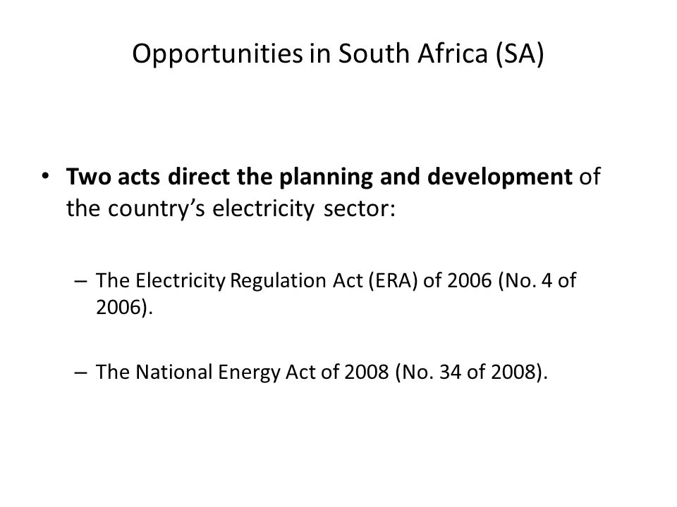 Opportunities in South Africa (SA) August 2009, Department of Energy (DoE) gazetted Electricity Regulations on New Generation Capacity under the Electricity Regulation Act (ERA).