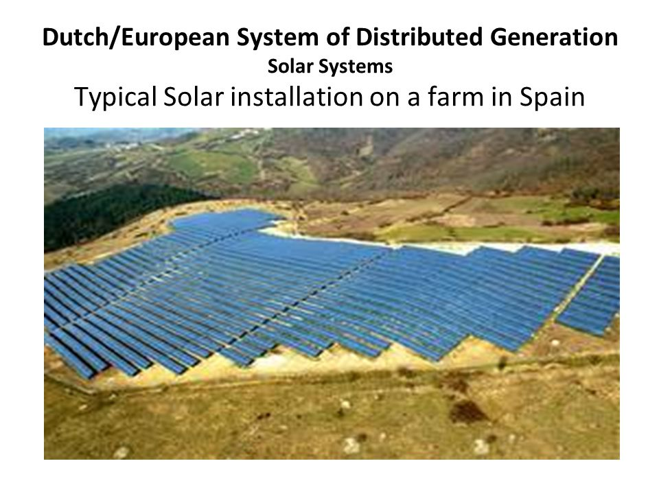 Dutch/European System of Distributed Generation Solar Systems Typical Solar installation on a farm in Spain