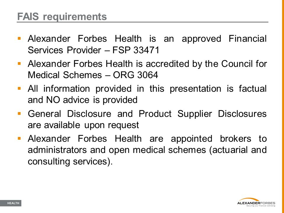  Alexander Forbes Health is an approved Financial Services Provider – FSP 33471  Alexander Forbes Health is accredited by the Council for Medical Sc