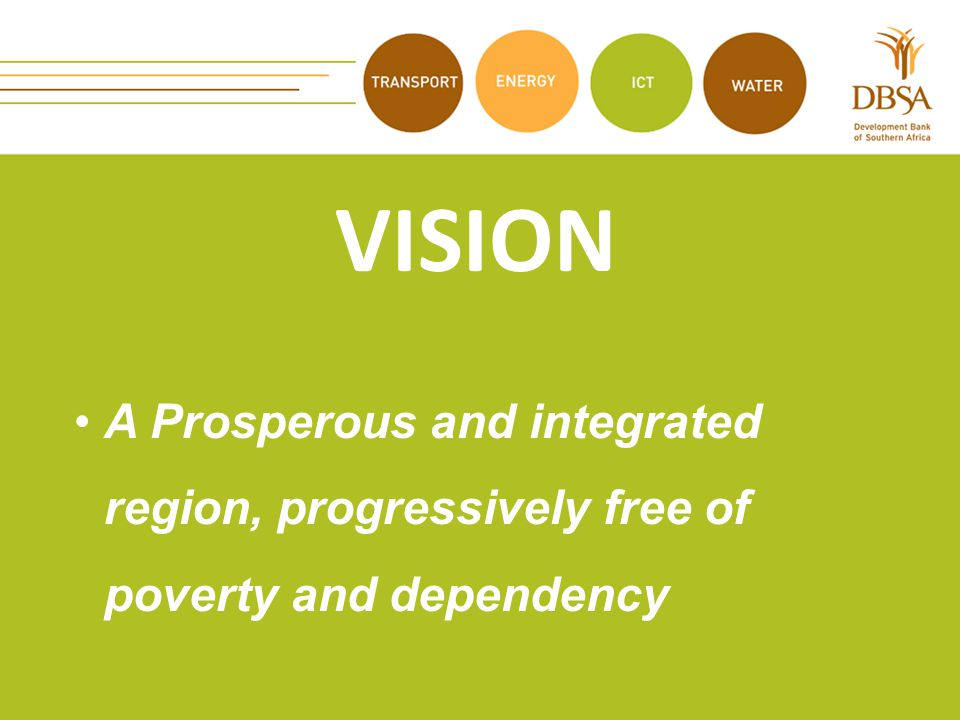 VISION A Prosperous and integrated region, progressively free of poverty and dependency