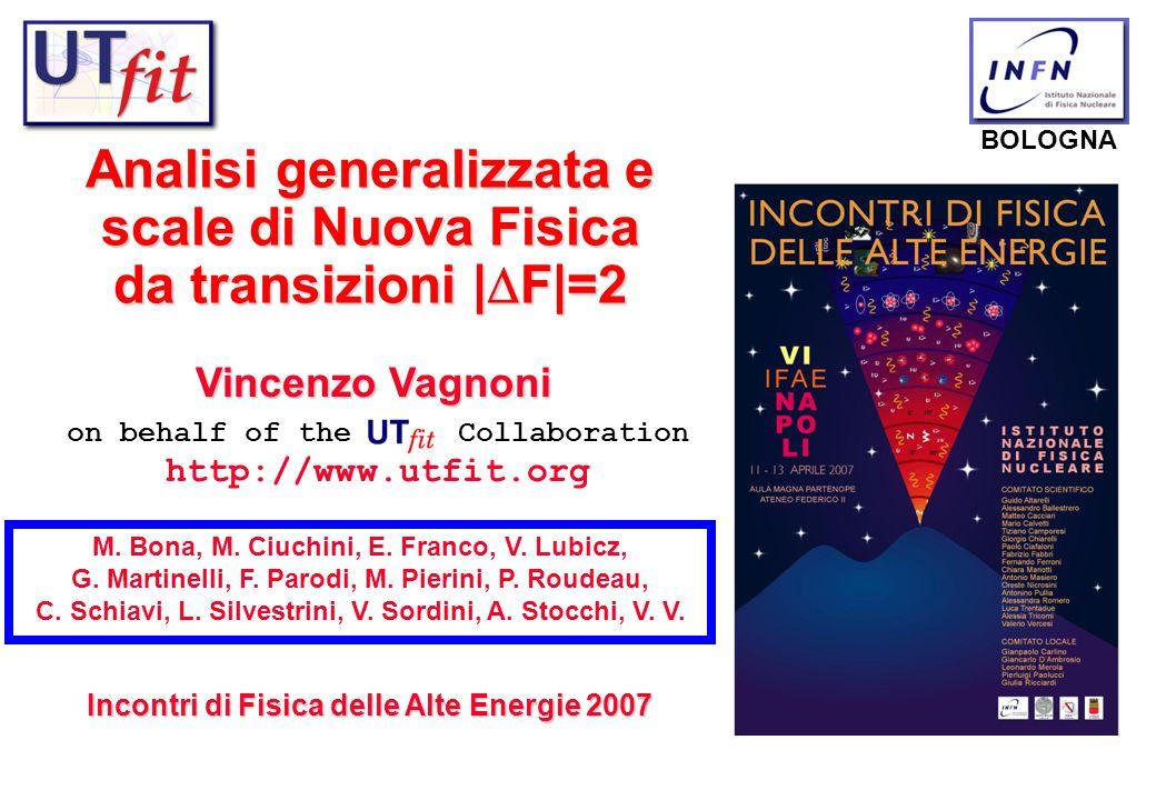 Analisi generalizzata e scale di Nuova Fisica da transizioni    F =2 BOLOGNA Incontri di Fisica delle Alte Energie 2007 on behalf of the Collaboratio