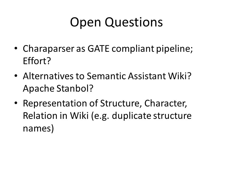 Open Questions Charaparser as GATE compliant pipeline; Effort.