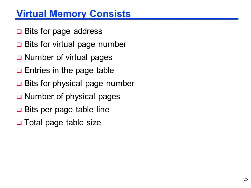 Virtual Memory Consists  Bits for page address  Bits for virtual page number  Number of virtual pages  Entries in the page table  Bits for physic