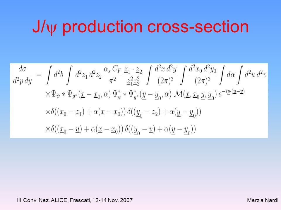 III Conv. Naz. ALICE, Frascati, 12-14 Nov. 2007Marzia Nardi J/  production cross-section