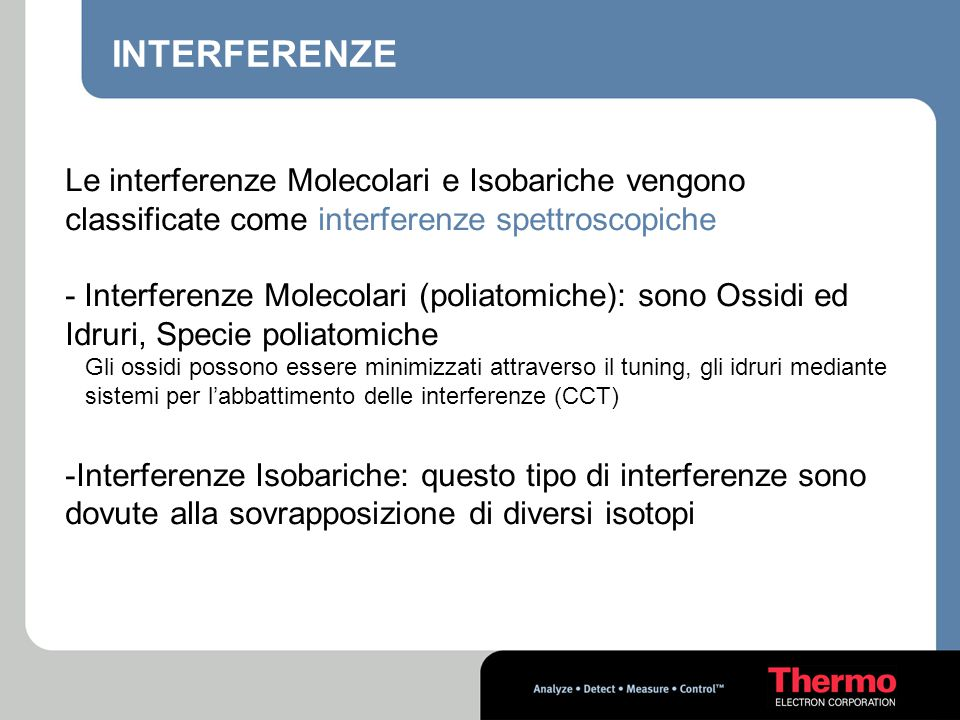 INTERFERENZE Le interferenze Molecolari e Isobariche vengono classificate come interferenze spettroscopiche - Interferenze Molecolari (poliatomiche):
