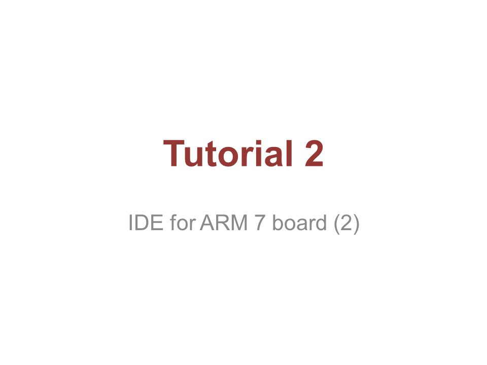 Tutorial 2 IDE for ARM 7 board (2)