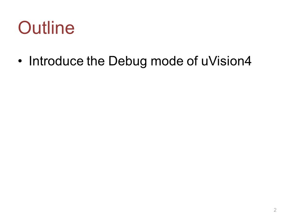 Outline Introduce the Debug mode of uVision4 2