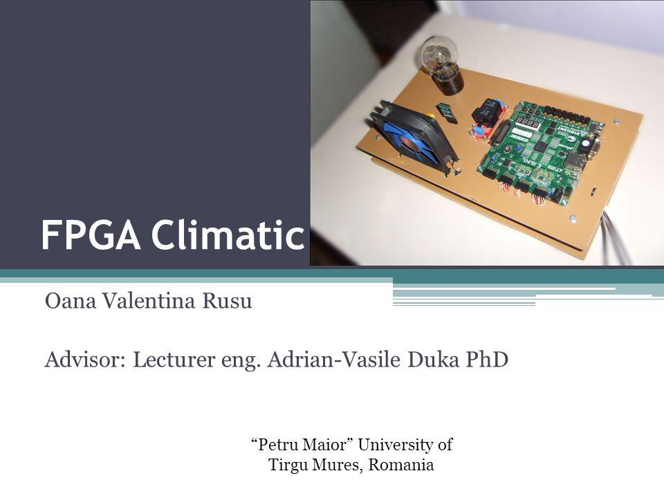 FPGA Climatic Oana Valentina Rusu Advisor: Lecturer eng.