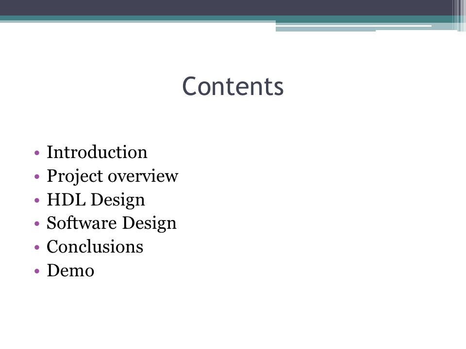 Contents Introduction Project overview HDL Design Software Design Conclusions Demo