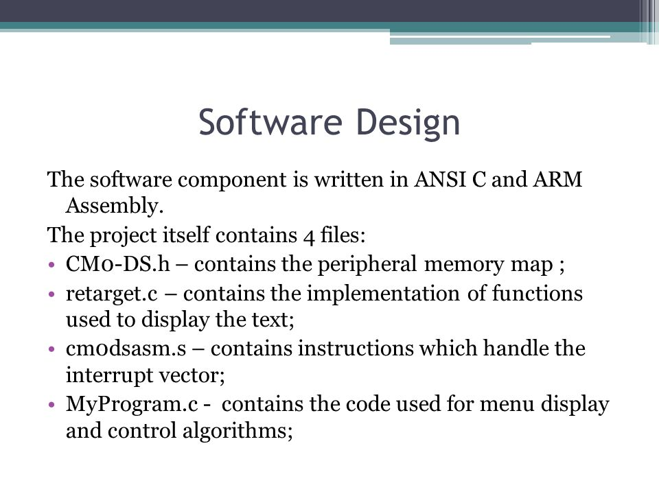 Software Design The software component is written in ANSI C and ARM Assembly.