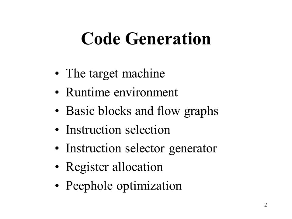 3 The Target Machine A byte addressable machine with four bytes to a word and n general purpose registers Two address instructions –opsource, destination Six addressing modes –absolute MM1 –register RR0 –indexed c(R) c+content(R)1 –ind register *R content(R)0 –ind indexed *c(R) content(c+content(R))1 –literal #cc1